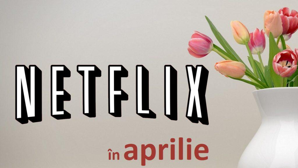 Netflix: Ce e nou în aprilie 2020